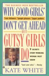 Why Good Girls Don't Get Ahead But Gutsy Girls Do