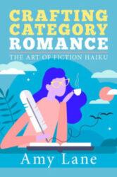 Crafting Category Romance: The Art of Fiction Haiku