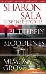 Sharon Sala Suspense Stories: Butterfly, Bloodlines, Mimosa Grove